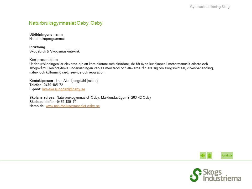 Avsluta Naturbruksgymnasiet Osby, Osby Utbildningens namn Naturbruksprogrammet Inriktning Skogsbruk & Skogsmaskinteknik Kort presentation Under utbild