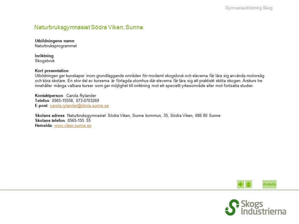 Avsluta Naturbruksgymnasiet Södra Viken, Sunne Utbildningens namn Naturbruksprogrammet Inriktning Skogsbruk Kort presentation Utbildningen ger kunskap