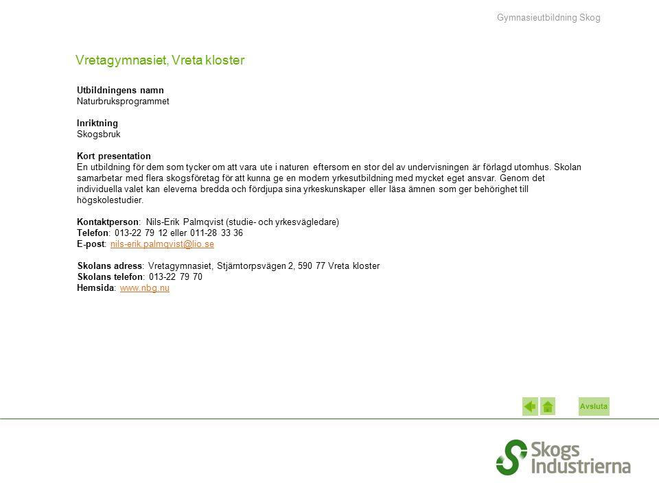Avsluta Vretagymnasiet, Vreta kloster Utbildningens namn Naturbruksprogrammet Inriktning Skogsbruk Kort presentation En utbildning för dem som tycker