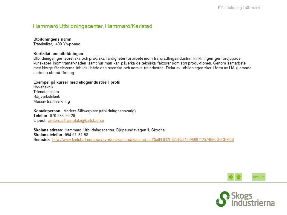 Avsluta Hammarö Utbildningscenter, Hammarö/Karlstad Utbildningens namn Trätekniker, 400 Yh-poäng Kortfattat om utbildningen Utbildningen ger teoretisk