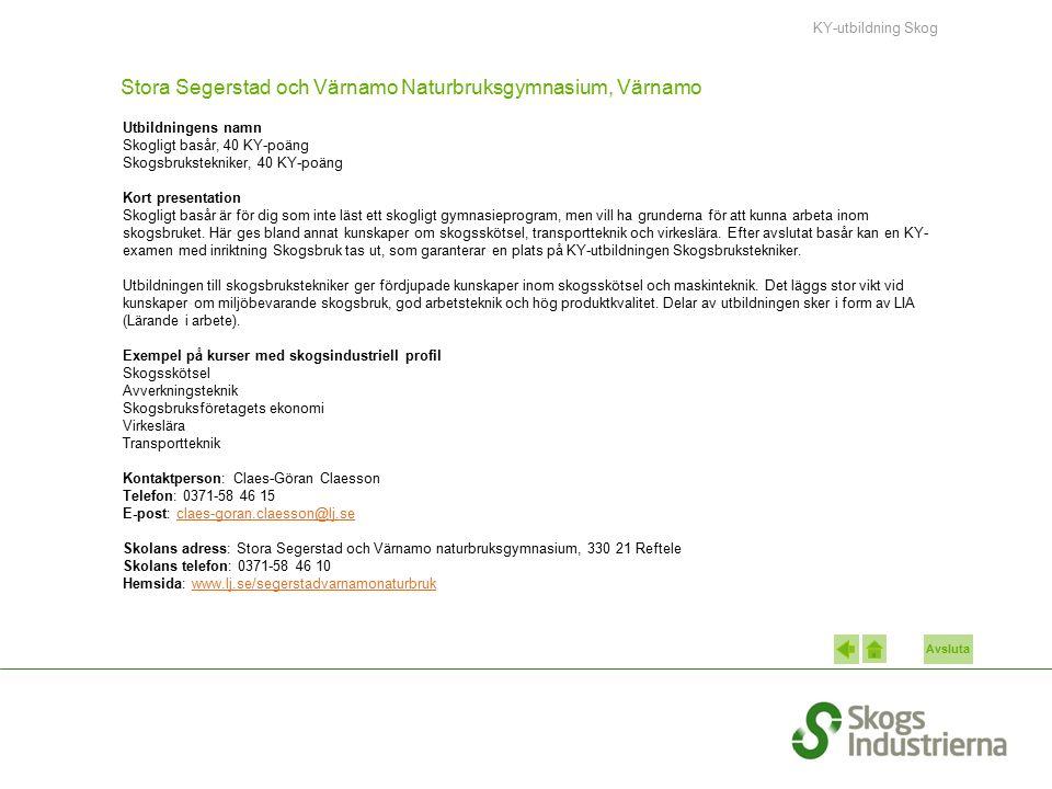 Avsluta Stora Segerstad och Värnamo Naturbruksgymnasium, Värnamo Utbildningens namn Skogligt basår, 40 KY-poäng Skogsbrukstekniker, 40 KY-poäng Kort p