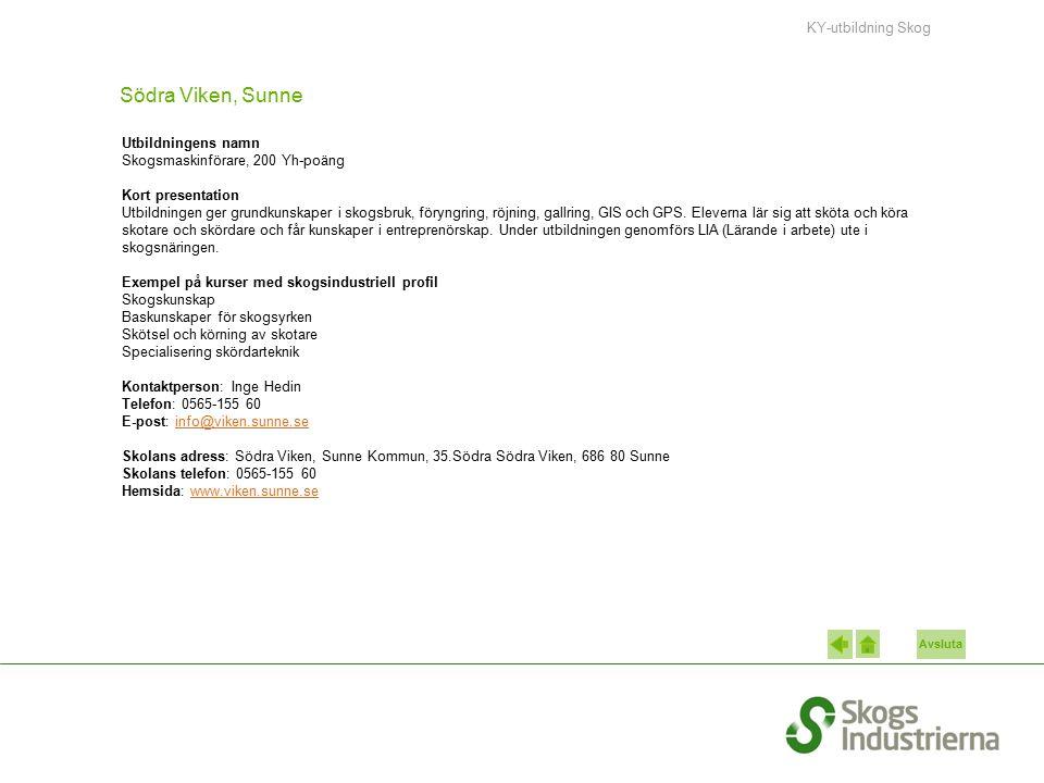 Avsluta Södra Viken, Sunne Utbildningens namn Skogsmaskinförare, 200 Yh-poäng Kort presentation Utbildningen ger grundkunskaper i skogsbruk, föryngrin