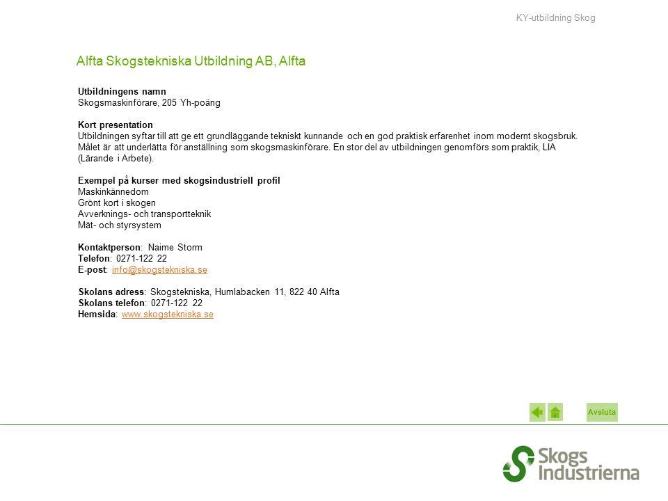 Avsluta Alfta Skogstekniska Utbildning AB, Alfta Utbildningens namn Skogsmaskinförare, 205 Yh-poäng Kort presentation Utbildningen syftar till att ge ett grundläggande tekniskt kunnande och en god praktisk erfarenhet inom modernt skogsbruk.