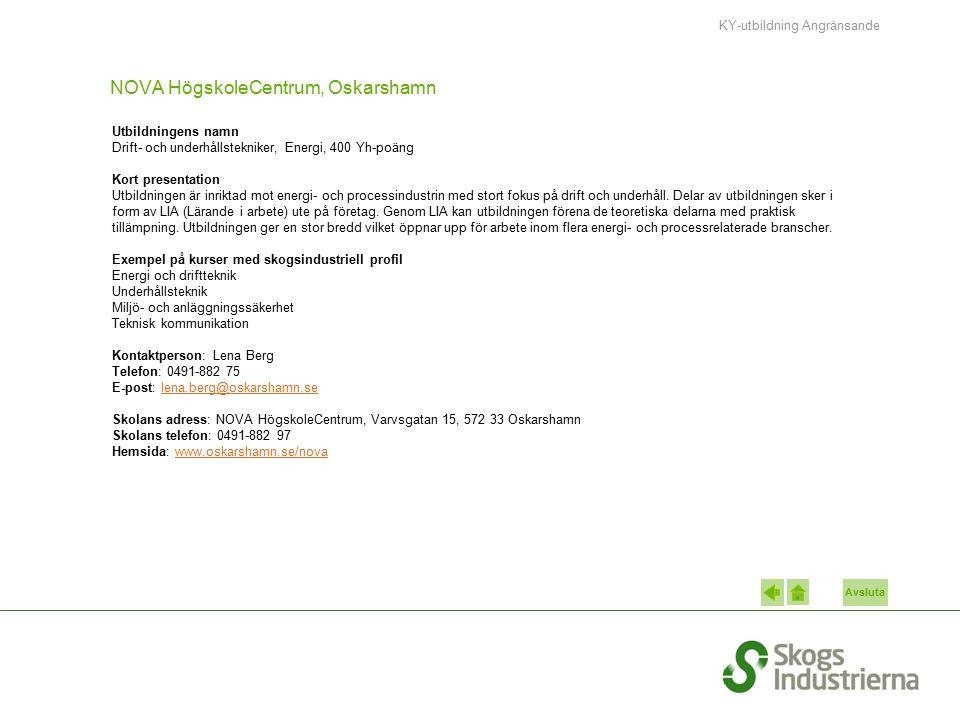 Avsluta NOVA HögskoleCentrum, Oskarshamn Utbildningens namn Drift- och underhållstekniker, Energi, 400 Yh-poäng Kort presentation Utbildningen är inriktad mot energi- och processindustrin med stort fokus på drift och underhåll.