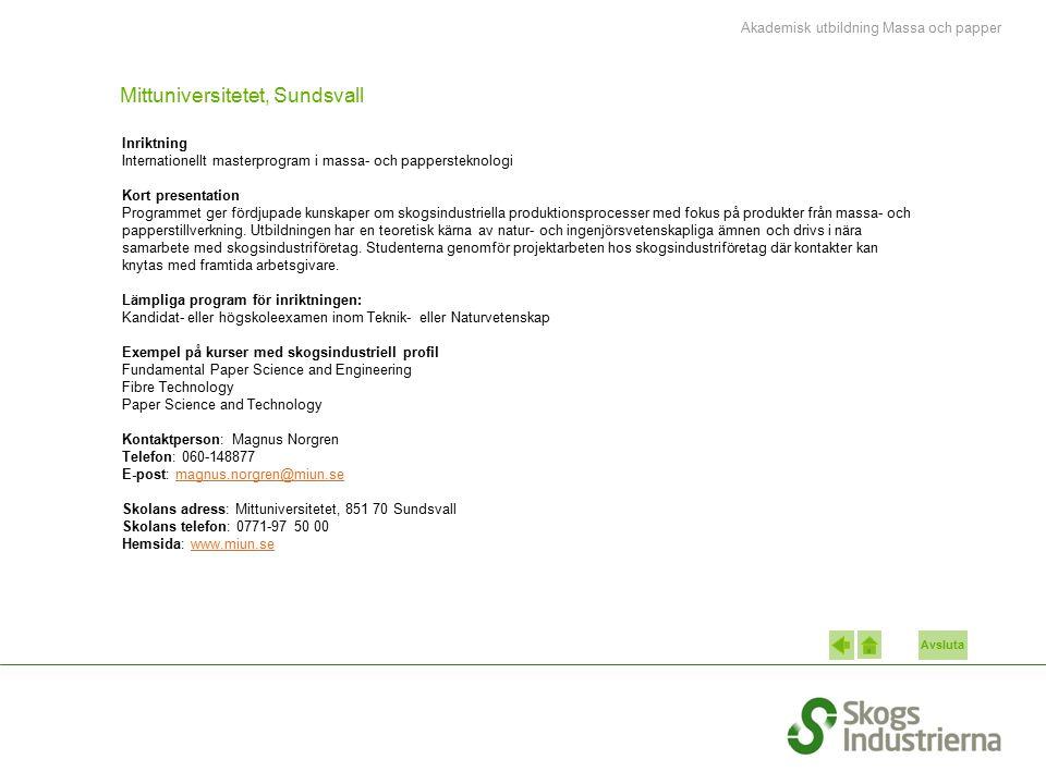 Avsluta Mittuniversitetet, Sundsvall Inriktning Internationellt masterprogram i massa- och pappersteknologi Kort presentation Programmet ger fördjupad