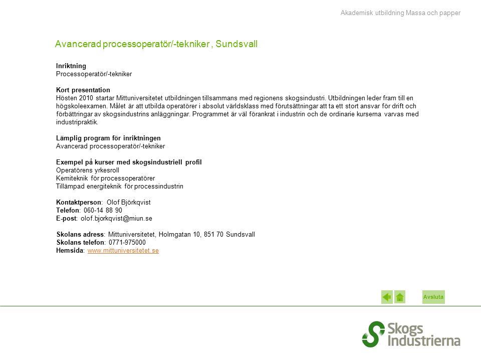 Avsluta Avancerad processoperatör/-tekniker, Sundsvall Inriktning Processoperatör/-tekniker Kort presentation Hösten 2010 startar Mittuniversitetet ut