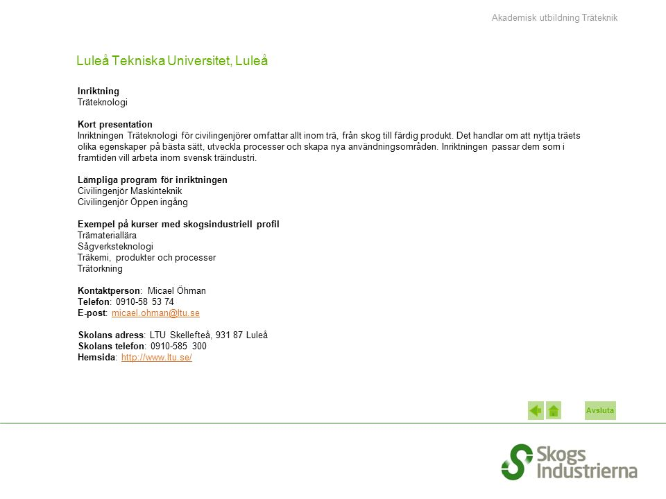 Avsluta Luleå Tekniska Universitet, Luleå Inriktning Träteknologi Kort presentation Inriktningen Träteknologi för civilingenjörer omfattar allt inom t
