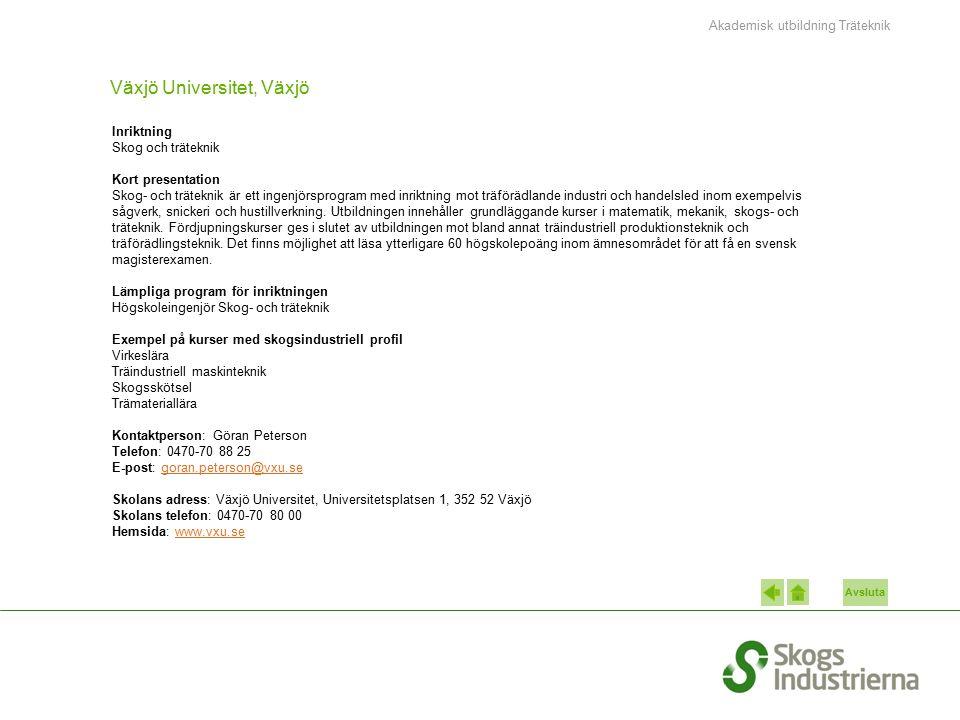 Avsluta Växjö Universitet, Växjö Inriktning Skog och träteknik Kort presentation Skog- och träteknik är ett ingenjörsprogram med inriktning mot träför