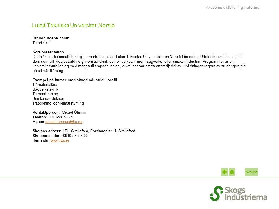 Avsluta Luleå Tekniska Universitet, Norsjö Utbildningens namn Träteknik Kort presentation Detta är en distansutbildning i samarbete mellan Luleå Tekni