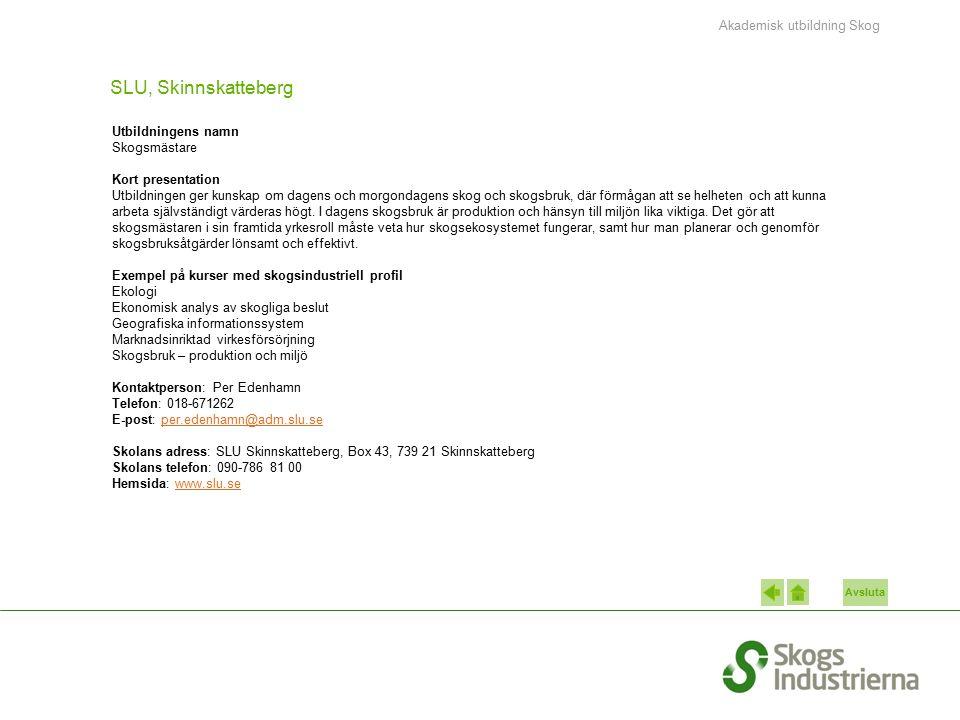 Avsluta SLU, Skinnskatteberg Utbildningens namn Skogsmästare Kort presentation Utbildningen ger kunskap om dagens och morgondagens skog och skogsbruk,