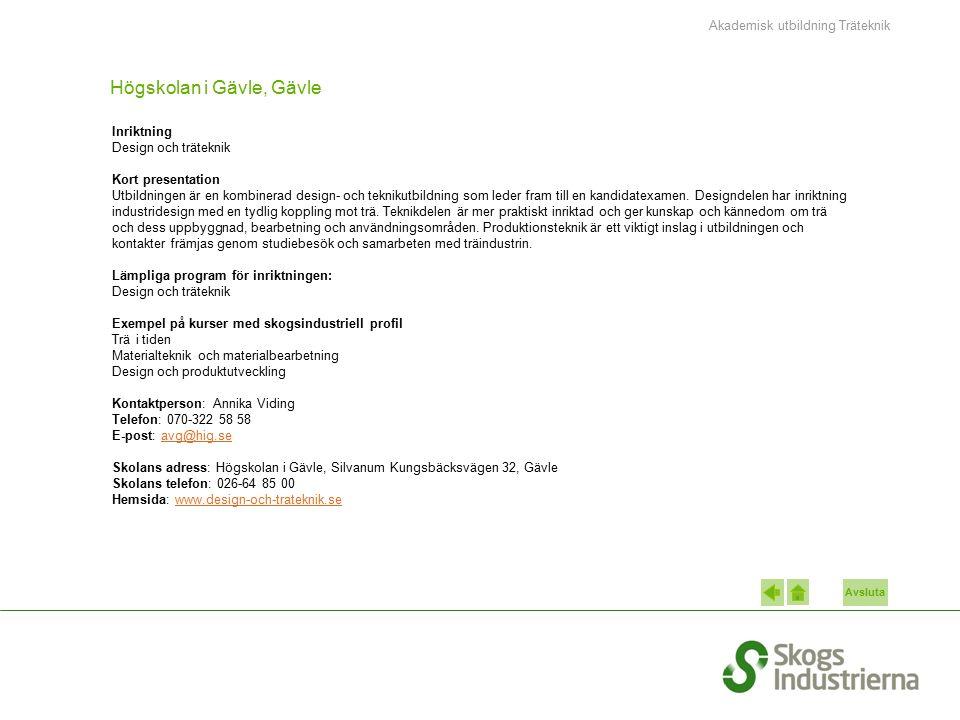Avsluta Högskolan i Gävle, Gävle Inriktning Design och träteknik Kort presentation Utbildningen är en kombinerad design- och teknikutbildning som lede