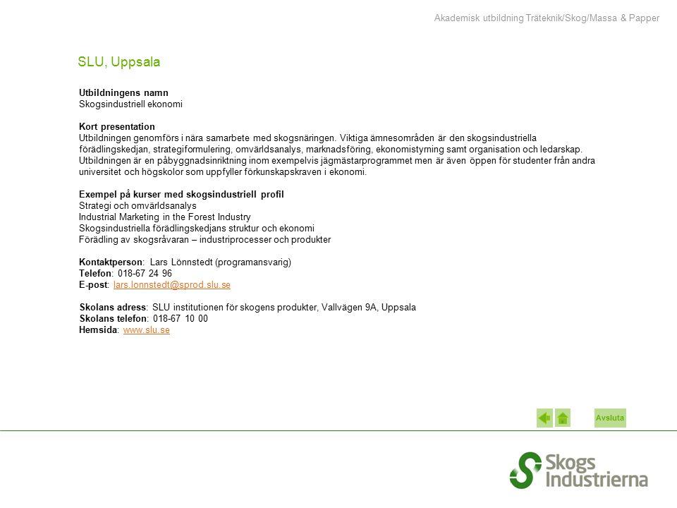Avsluta SLU, Uppsala Utbildningens namn Skogsindustriell ekonomi Kort presentation Utbildningen genomförs i nära samarbete med skogsnäringen. Viktiga