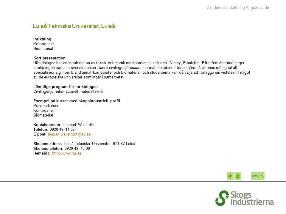 Avsluta Luleå Tekniska Universitet, Luleå Inriktning Kompositer Biomaterial Kort presentation Utbildningen har en kombination av teknik och språk med studier i Luleå och i Nancy, Frankrike.