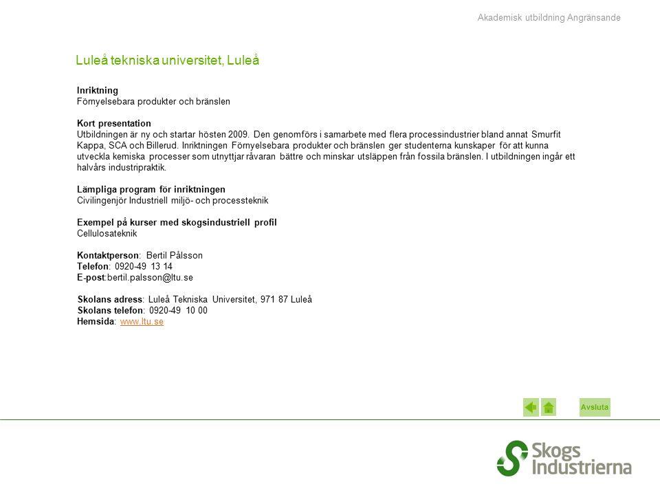 Avsluta Luleå tekniska universitet, Luleå Inriktning Förnyelsebara produkter och bränslen Kort presentation Utbildningen är ny och startar hösten 2009
