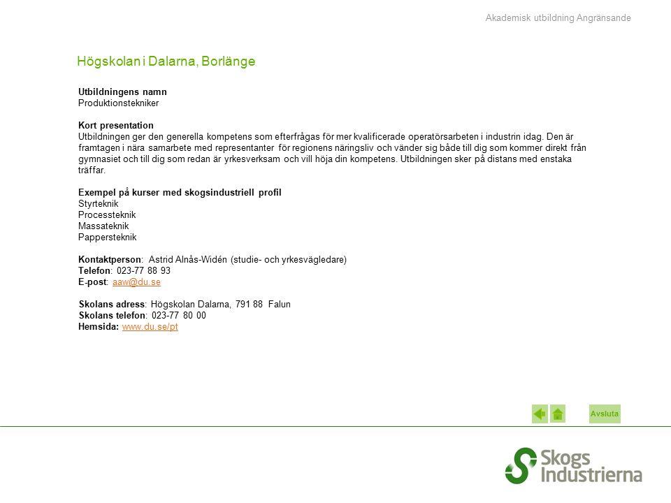 Avsluta Högskolan i Dalarna, Borlänge Utbildningens namn Produktionstekniker Kort presentation Utbildningen ger den generella kompetens som efterfråga