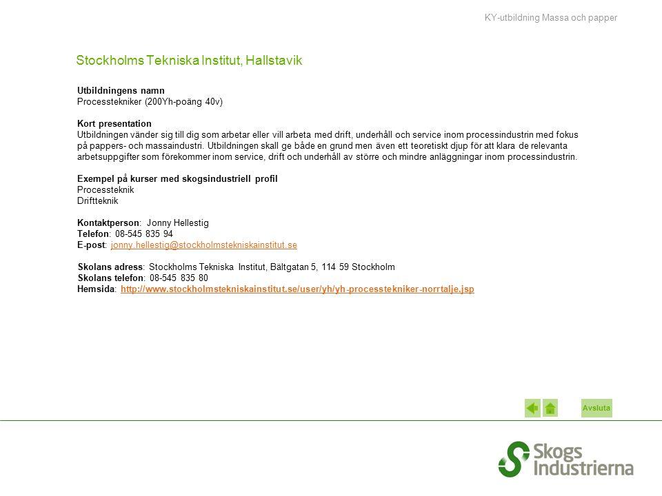Avsluta Stockholms Tekniska Institut, Hallstavik Utbildningens namn Processtekniker (200Yh-poäng 40v) Kort presentation Utbildningen vänder sig till dig som arbetar eller vill arbeta med drift, underhåll och service inom processindustrin med fokus på pappers- och massaindustri.