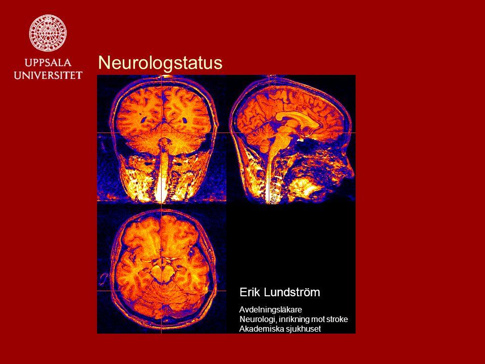 Neurologstatus Erik Lundström Avdelningsläkare Neurologi, inrikning mot stroke Akademiska sjukhuset