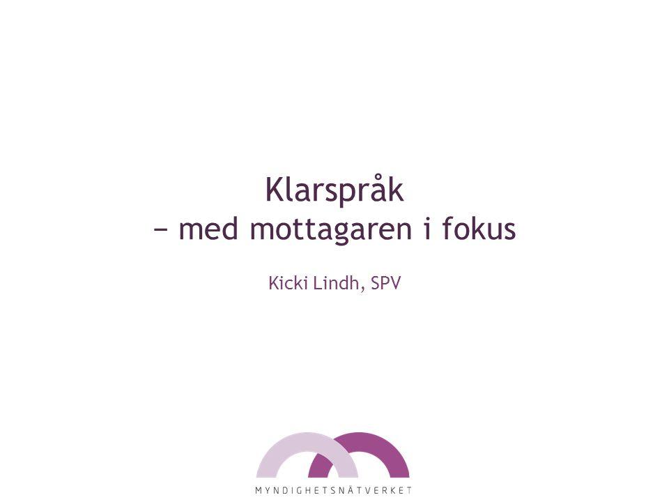 Klarspråk − med mottagaren i fokus Kicki Lindh, SPV