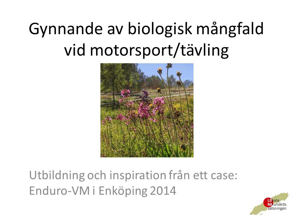 Gynnande av biologisk mångfald vid motorsport/tävling Utbildning och inspiration från ett case: Enduro-VM i Enköping 2014