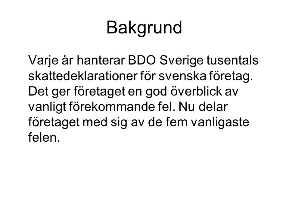 Bakgrund Varje år hanterar BDO Sverige tusentals skattedeklarationer för svenska företag. Det ger företaget en god överblick av vanligt förekommande f
