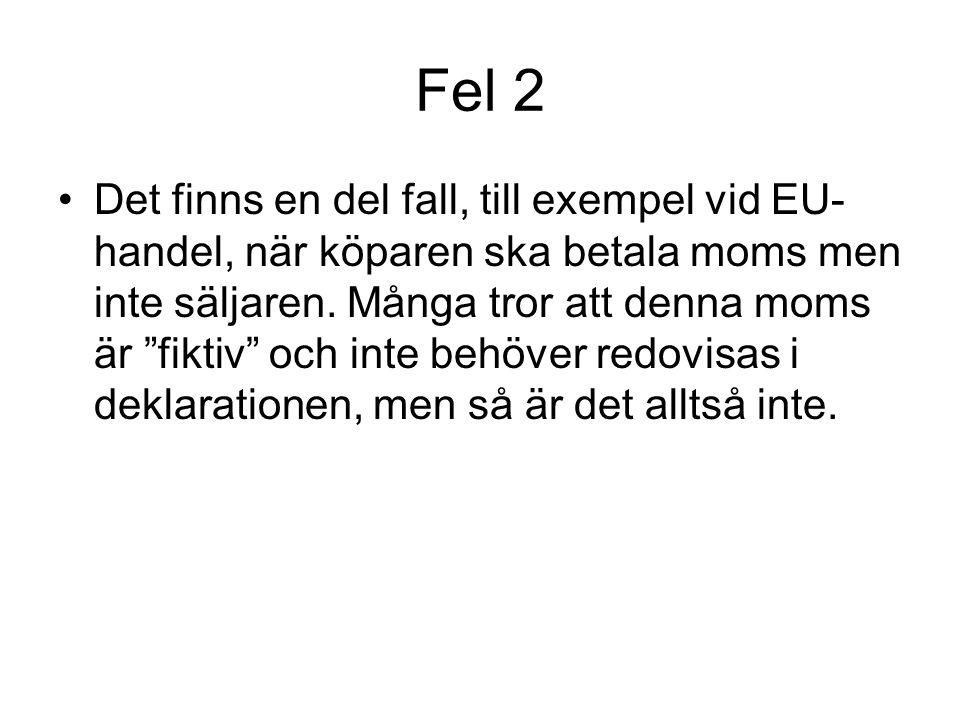 """Fel 2 Det finns en del fall, till exempel vid EU- handel, när köparen ska betala moms men inte säljaren. Många tror att denna moms är """"fiktiv"""" och int"""