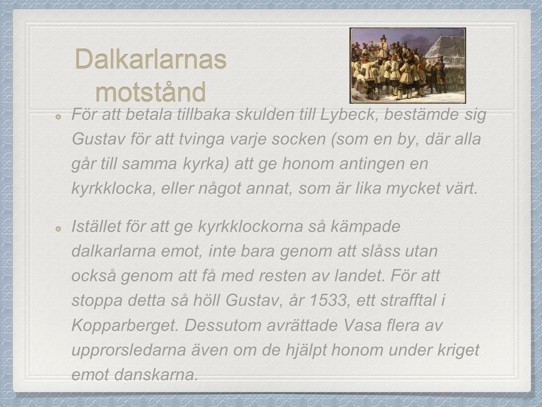 Dalkarlarnas motstånd För att betala tillbaka skulden till Lybeck, bestämde sig Gustav för att tvinga varje socken (som en by, där alla går till samma kyrka) att ge honom antingen en kyrkklocka, eller något annat, som är lika mycket värt.