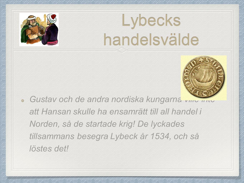 Lybecks handelsvälde Gustav och de andra nordiska kungarna ville inte att Hansan skulle ha ensamrätt till all handel i Norden, så de startade krig.