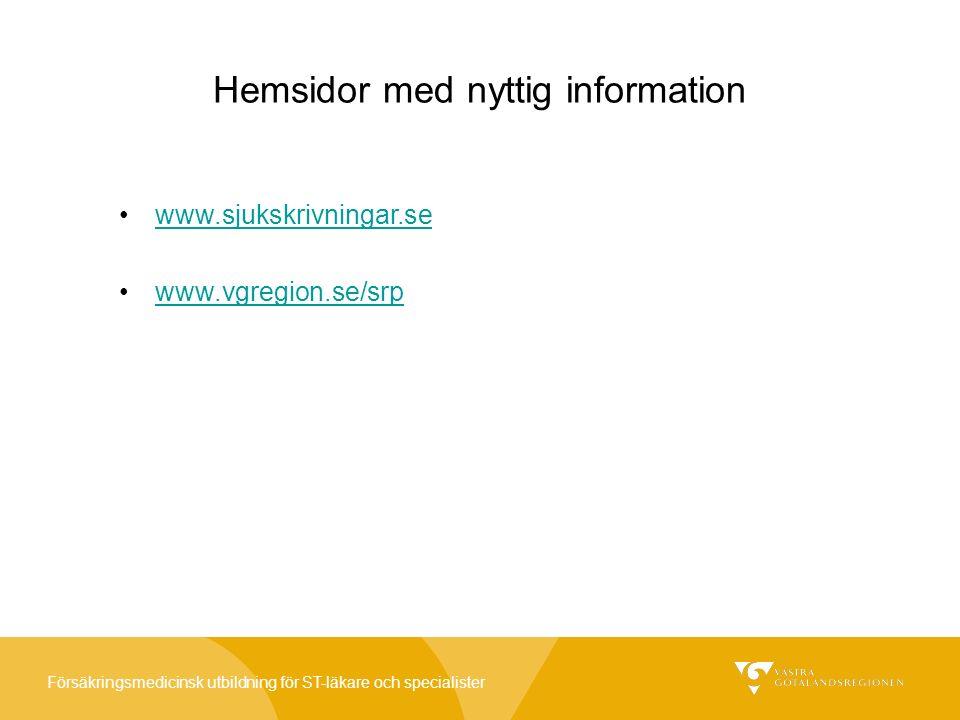 Försäkringsmedicinsk utbildning för ST-läkare och specialister Hemsidor med nyttig information www.sjukskrivningar.se www.vgregion.se/srp