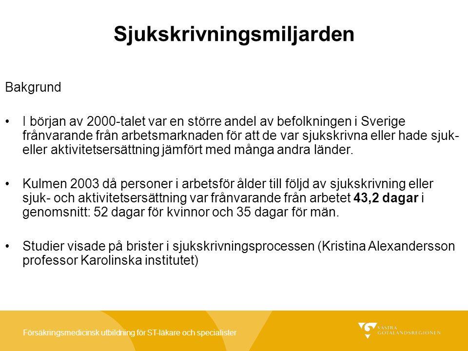 Försäkringsmedicinsk utbildning för ST-läkare och specialister Sjukskrivningsmiljarden Bakgrund I början av 2000-talet var en större andel av befolkningen i Sverige frånvarande från arbetsmarknaden för att de var sjukskrivna eller hade sjuk- eller aktivitetsersättning jämfört med många andra länder.