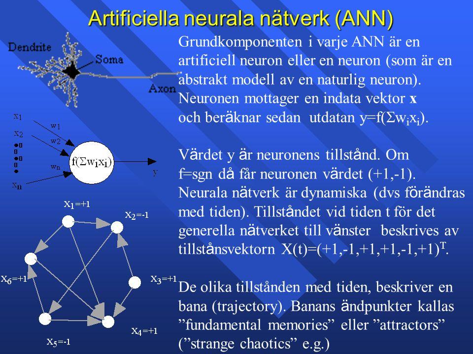 Artificiella neurala nätverk (ANN) Grundkomponenten i varje ANN är en artificiell neuron eller en neuron (som är en abstrakt modell av en naturlig neuron).