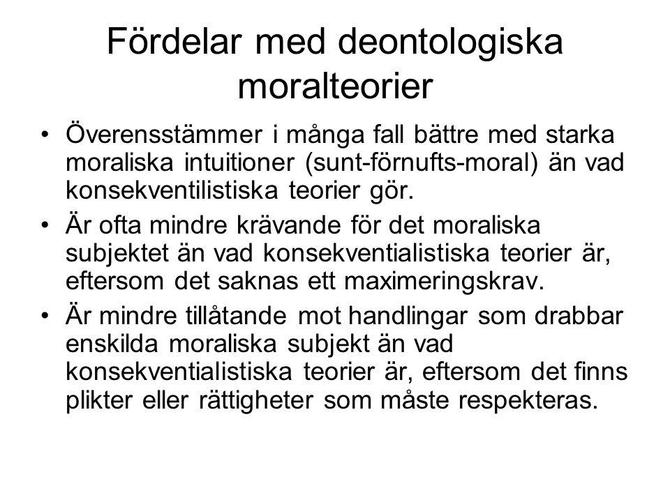 Fördelar med deontologiska moralteorier Överensstämmer i många fall bättre med starka moraliska intuitioner (sunt-förnufts-moral) än vad konsekventili
