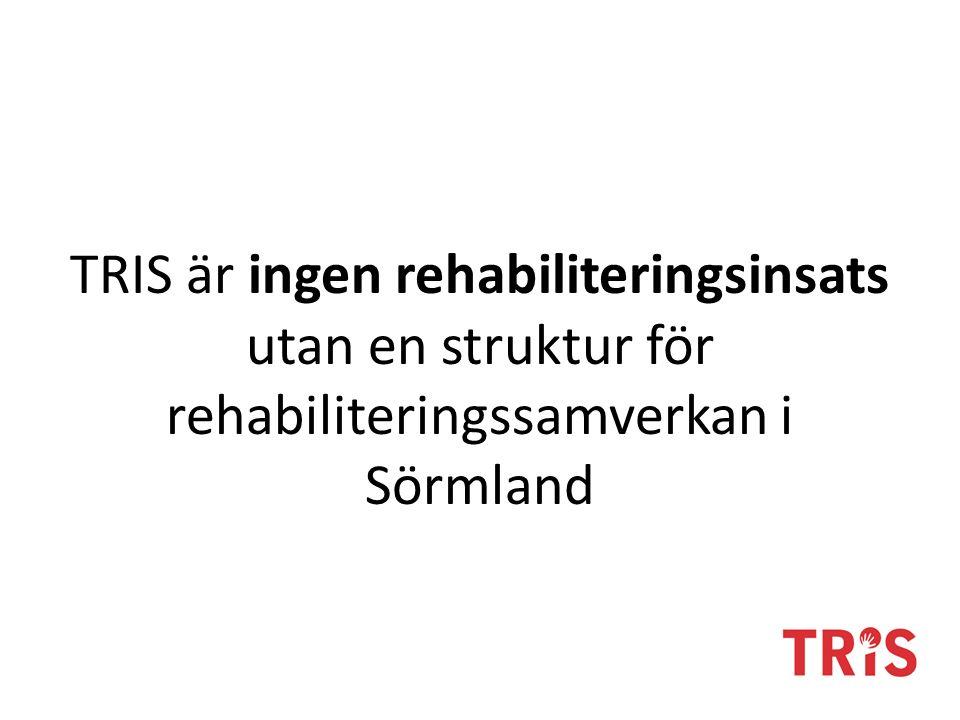 TRIS är ingen rehabiliteringsinsats utan en struktur för rehabiliteringssamverkan i Sörmland