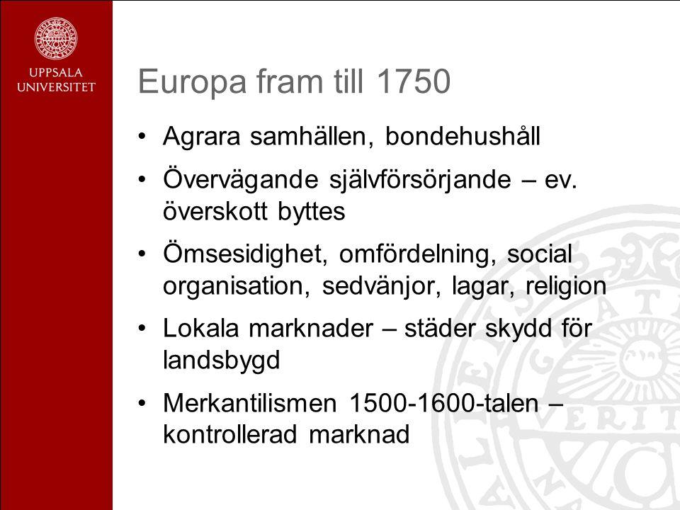 Europa fram till 1750 Agrara samhällen, bondehushåll Övervägande självförsörjande – ev. överskott byttes Ömsesidighet, omfördelning, social organisati