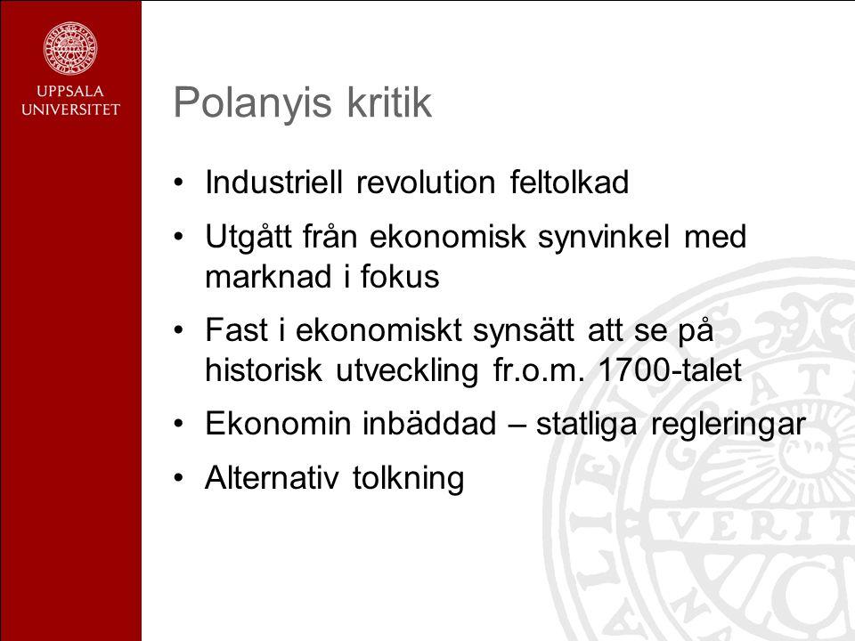 Polanyis kritik Industriell revolution feltolkad Utgått från ekonomisk synvinkel med marknad i fokus Fast i ekonomiskt synsätt att se på historisk utveckling fr.o.m.