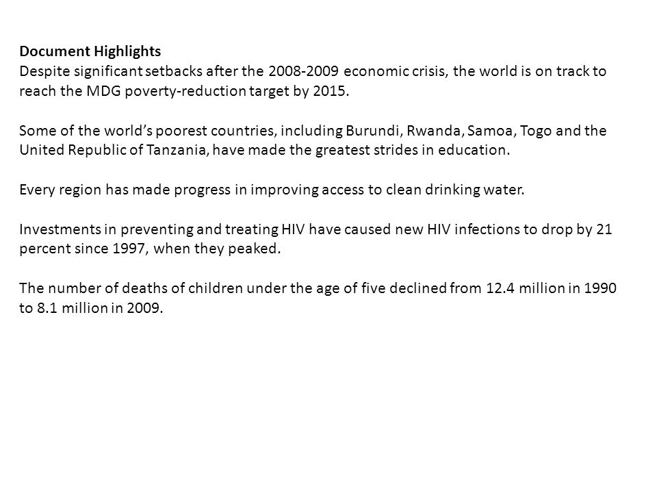 Document Highlights Despite significant setbacks after the 2008-2009 economic crisis, the world is on track to reach the MDG poverty-reduction target by 2015.