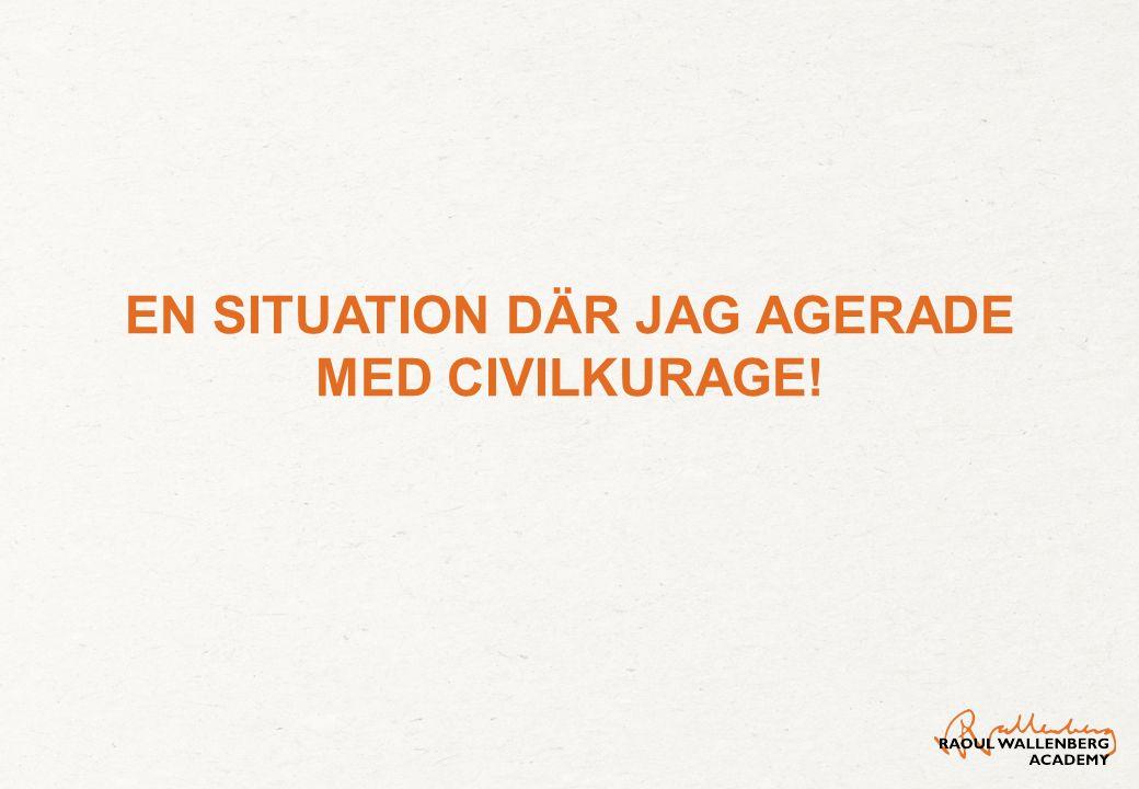 EN SITUATION DÄR JAG AGERADE MED CIVILKURAGE!