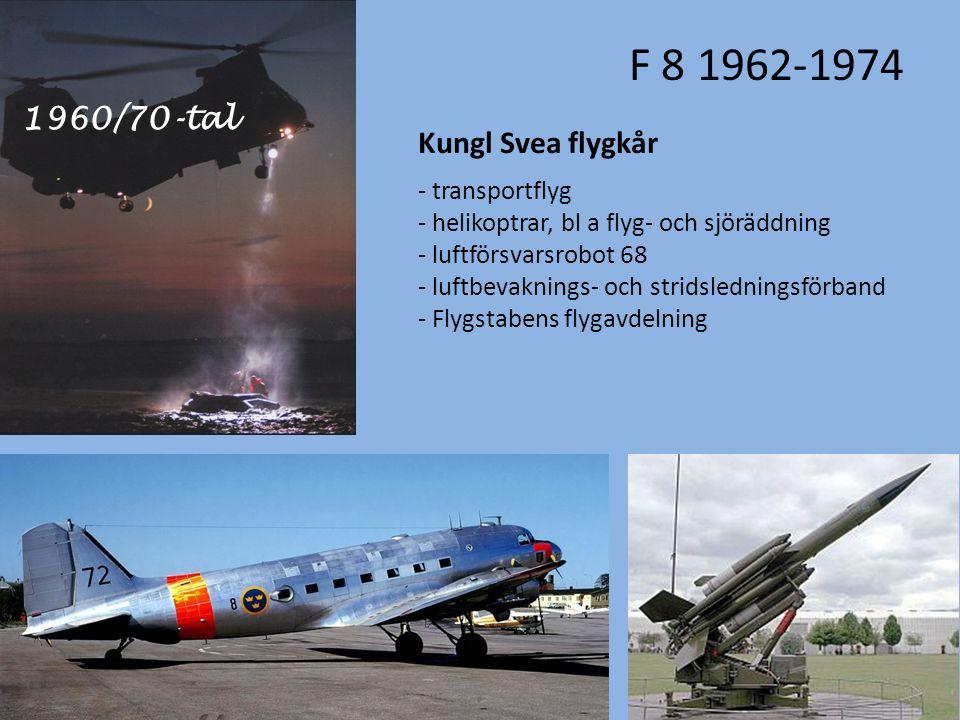 F 8 1962-1974 Kungl Svea flygkår - transportflyg - helikoptrar, bl a flyg- och sjöräddning - luftförsvarsrobot 68 - luftbevaknings- och stridsledningsförband - Flygstabens flygavdelning 1960/70-tal