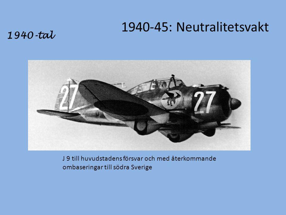 1940-45: Neutralitetsvakt 1940-tal J 9 till huvudstadens försvar och med återkommande ombaseringar till södra Sverige