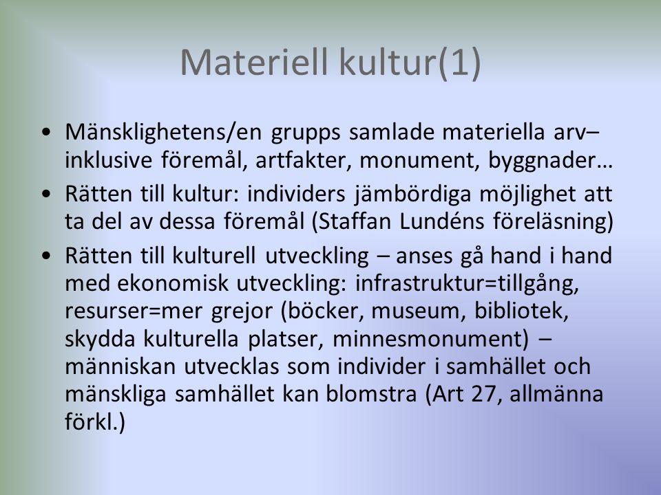 Materiell kultur(1) Mänsklighetens/en grupps samlade materiella arv– inklusive föremål, artfakter, monument, byggnader… Rätten till kultur: individers