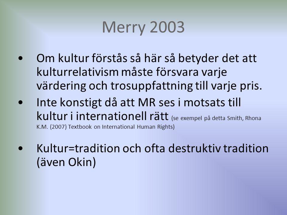 Merry 2003 Om kultur förstås så här så betyder det att kulturrelativism måste försvara varje värdering och trosuppfattning till varje pris. Inte konst