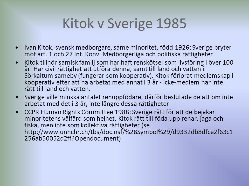 Kitok v Sverige 1985 Ivan Kitok, svensk medborgare, same minoritet, född 1926: Sverige bryter mot art. 1 och 27 Int. Konv. Medborgerliga och politiska