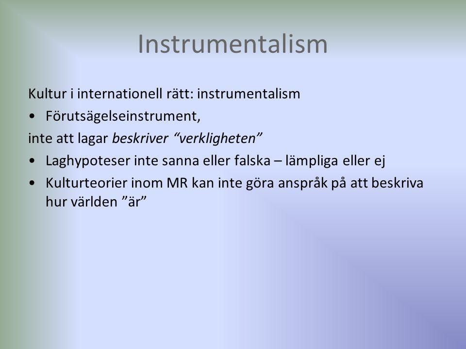 Instrumentalism Kultur i internationell rätt: instrumentalism Förutsägelseinstrument, inte att lagar beskriver verkligheten Laghypoteser inte sanna eller falska – lämpliga eller ej Kulturteorier inom MR kan inte göra anspråk på att beskriva hur världen är