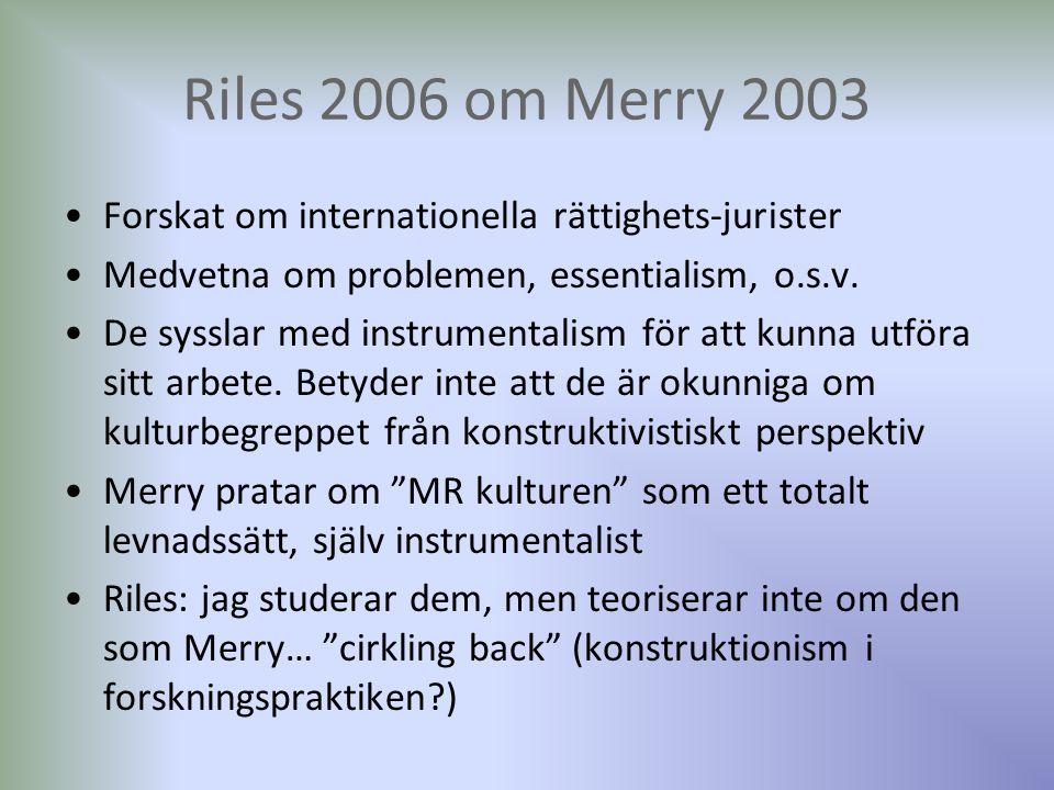 Riles 2006 om Merry 2003 Forskat om internationella rättighets-jurister Medvetna om problemen, essentialism, o.s.v. De sysslar med instrumentalism för