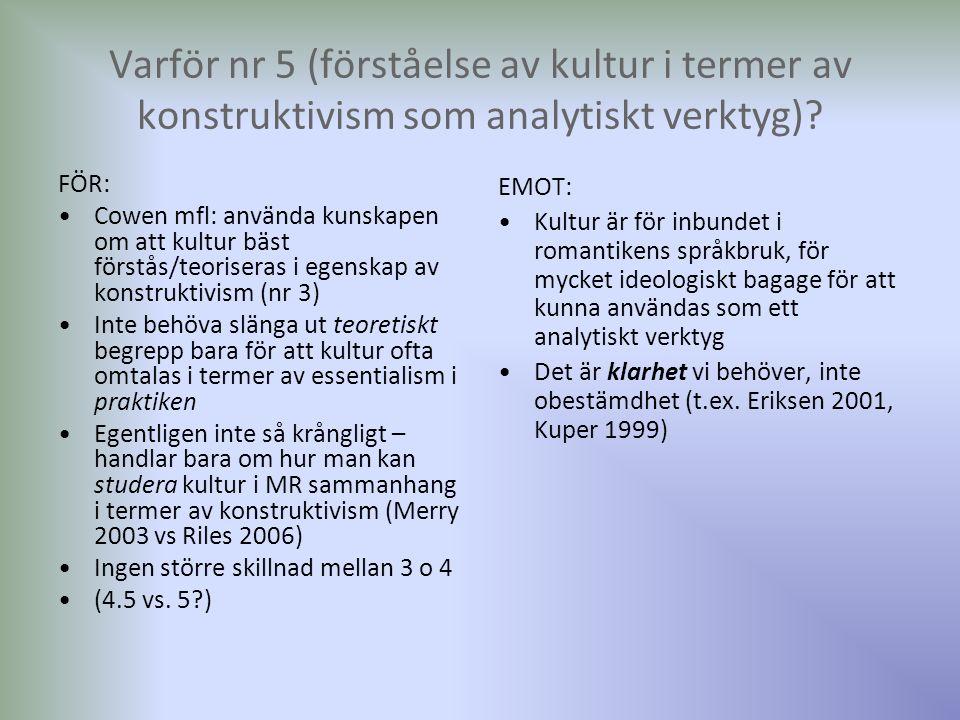 Varför nr 5 (förståelse av kultur i termer av konstruktivism som analytiskt verktyg)? FÖR: Cowen mfl: använda kunskapen om att kultur bäst förstås/teo