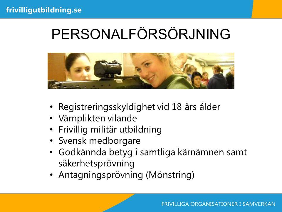 PERSONALFÖRSÖRJNING Registreringsskyldighet vid 18 års ålder Värnplikten vilande Frivillig militär utbildning Svensk medborgare Godkännda betyg i samtliga kärnämnen samt säkerhetsprövning Antagningsprövning (Mönstring)