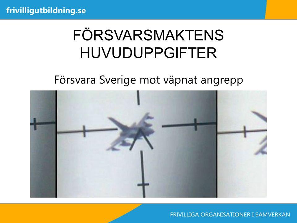 FÖRSVARSMAKTENS HUVUDUPPGIFTER Försvara Sverige mot väpnat angrepp