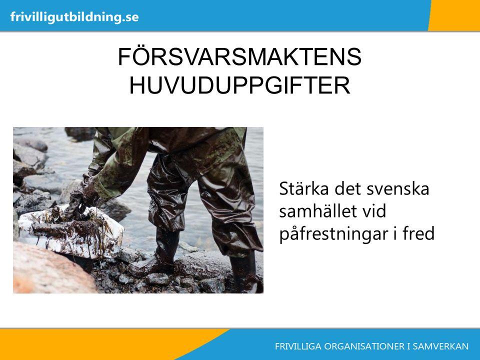 Stärka det svenska samhället vid påfrestningar i fred FÖRSVARSMAKTENS HUVUDUPPGIFTER