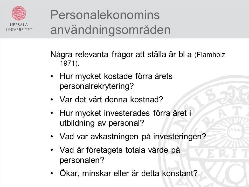 Personalekonomins användningsområden Några relevanta frågor att ställa är bl a (Flamholz 1971): Hur mycket kostade förra årets personalrekrytering.