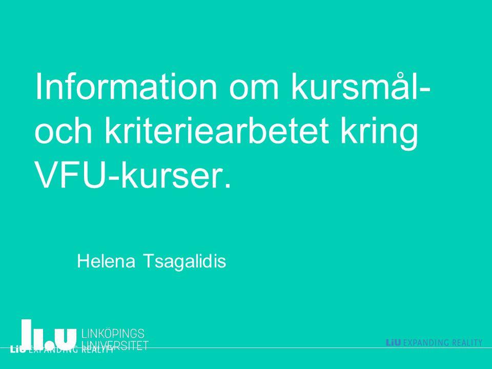 Information om kursmål- och kriteriearbetet kring VFU-kurser. Helena Tsagalidis