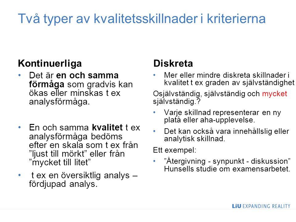 Två typer av kvalitetsskillnader i kriterierna Kontinuerliga Det är en och samma förmåga som gradvis kan ökas eller minskas t ex analysförmåga.